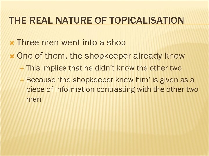 THE REAL NATURE OF TOPICALISATION Three men went into a shop One of them,