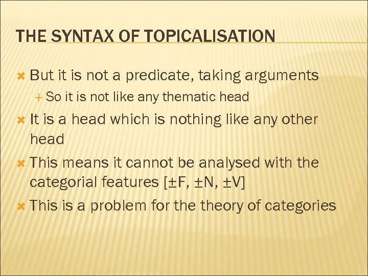 THE SYNTAX OF TOPICALISATION But it is not a predicate, taking arguments So It