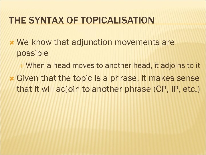 THE SYNTAX OF TOPICALISATION We know that adjunction movements are possible When Given a