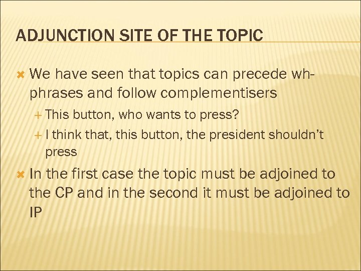ADJUNCTION SITE OF THE TOPIC We have seen that topics can precede whphrases and