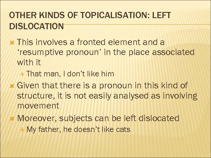 OTHER KINDS OF TOPICALISATION: LEFT DISLOCATION This involves a fronted element and a 'resumptive