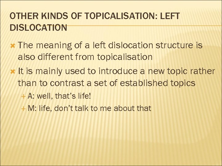 OTHER KINDS OF TOPICALISATION: LEFT DISLOCATION The meaning of a left dislocation structure is