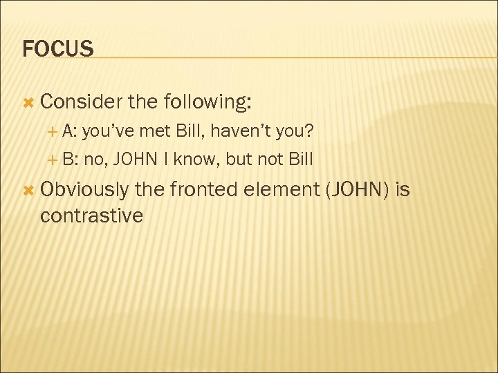 FOCUS Consider the following: A: you've met Bill, haven't you? B: no, JOHN I