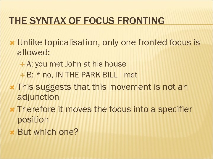 THE SYNTAX OF FOCUS FRONTING Unlike topicalisation, only one fronted focus is allowed: A: