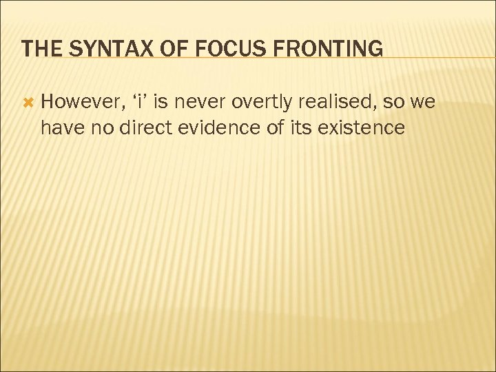 THE SYNTAX OF FOCUS FRONTING However, 'i' is never overtly realised, so we have