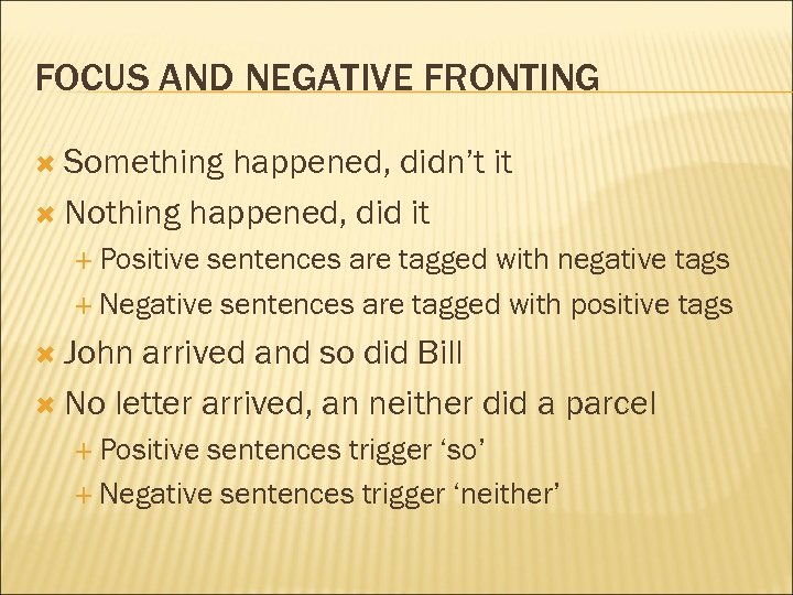 FOCUS AND NEGATIVE FRONTING Something happened, didn't it Nothing happened, did it Positive sentences