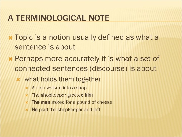 A TERMINOLOGICAL NOTE Topic is a notion usually defined as what a sentence is