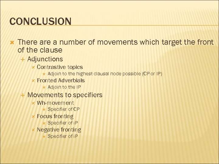 CONCLUSION There a number of movements which target the front of the clause Adjunctions