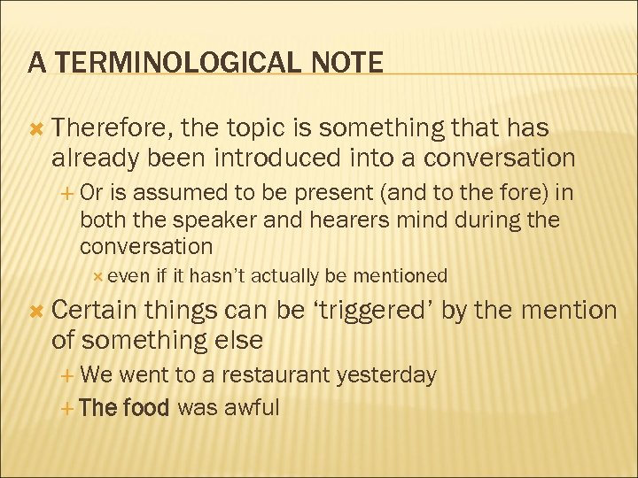 A TERMINOLOGICAL NOTE Therefore, the topic is something that has already been introduced into