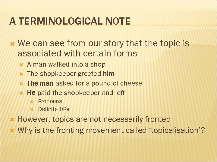 A TERMINOLOGICAL NOTE We can see from our story that the topic is associated