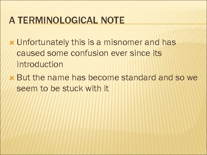 A TERMINOLOGICAL NOTE Unfortunately this is a misnomer and has caused some confusion ever