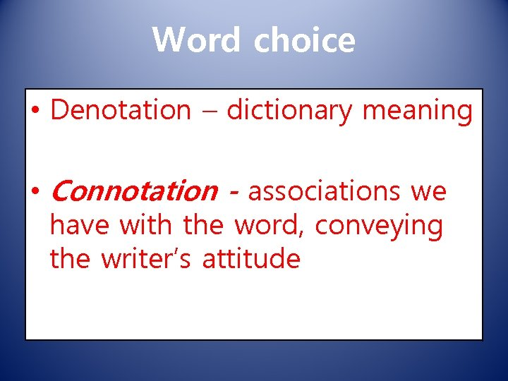 Word choice • Denotation – dictionary meaning • Connotation - associations we have with