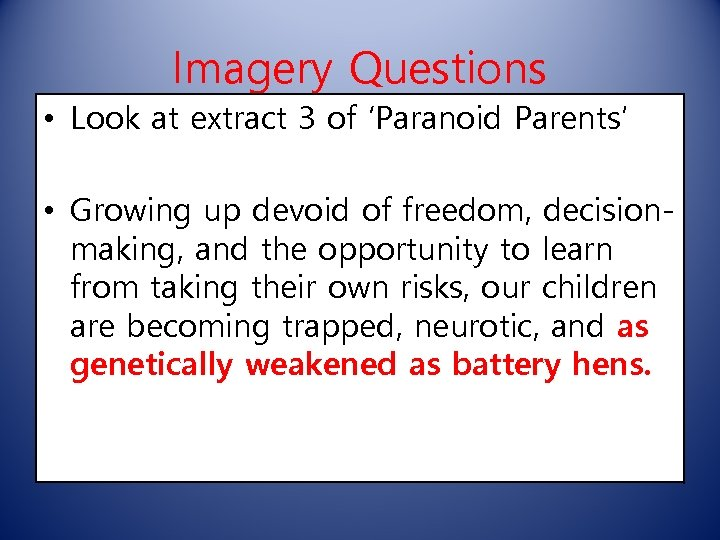 Imagery Questions • Look at extract 3 of 'Paranoid Parents' • Growing up devoid