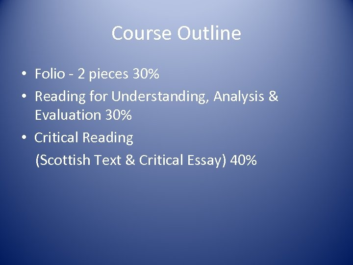 Course Outline • Folio - 2 pieces 30% • Reading for Understanding, Analysis &