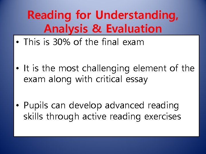 Reading for Understanding, Analysis & Evaluation • This is 30% of the final exam