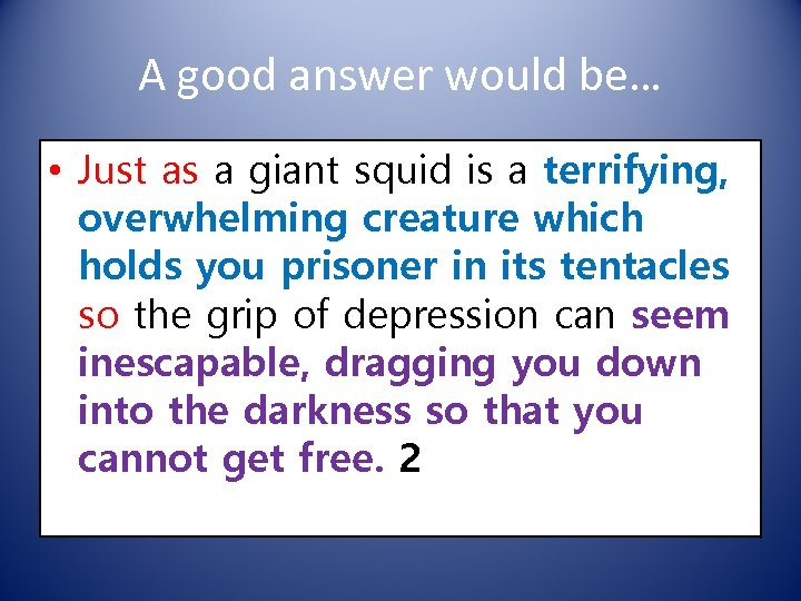 A good answer would be… • Just as a giant squid is a terrifying,