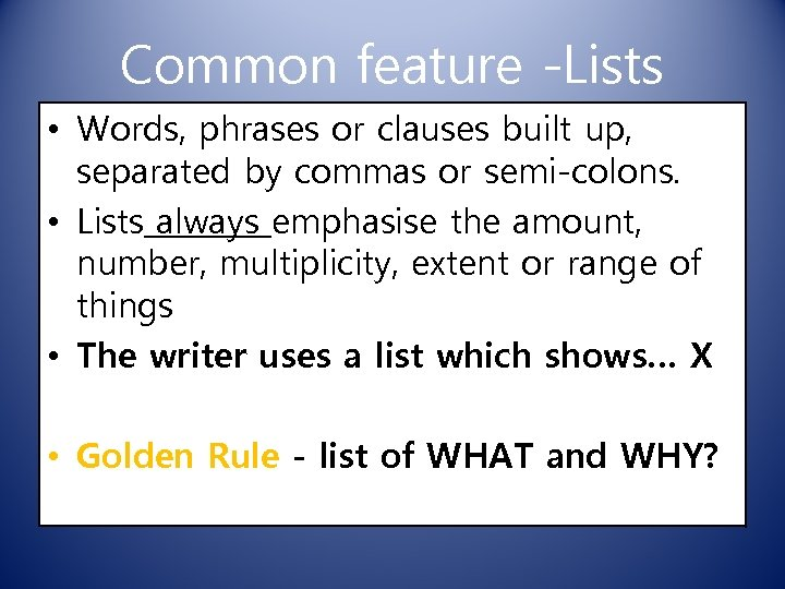 Common feature -Lists • Words, phrases or clauses built up, separated by commas or