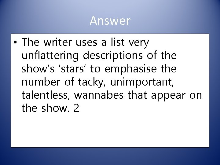 Answer • The writer uses a list very unflattering descriptions of the show's 'stars'