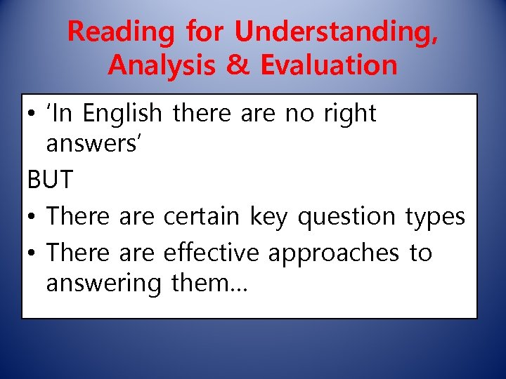 Reading for Understanding, Analysis & Evaluation • 'In English there are no right answers'