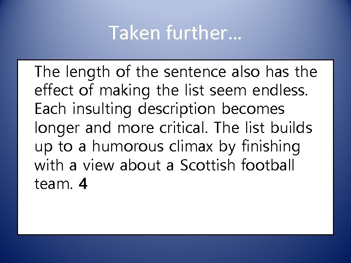 Taken further… The length of the sentence also has the effect of making the