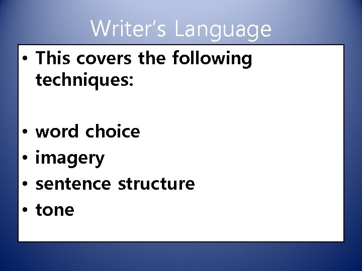 Writer's Language • This covers the following techniques: • • word choice imagery sentence