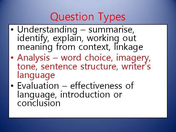Question Types • Understanding – summarise, identify, explain, working out meaning from context, linkage