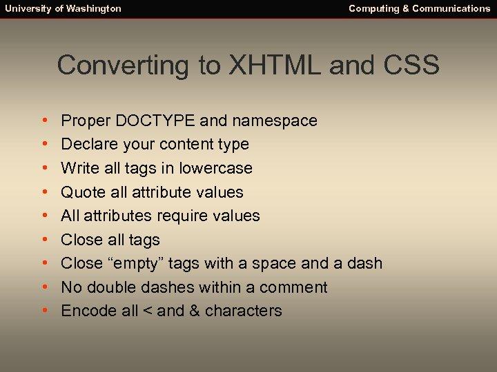 University of Washington Computing & Communications Converting to XHTML and CSS • • •