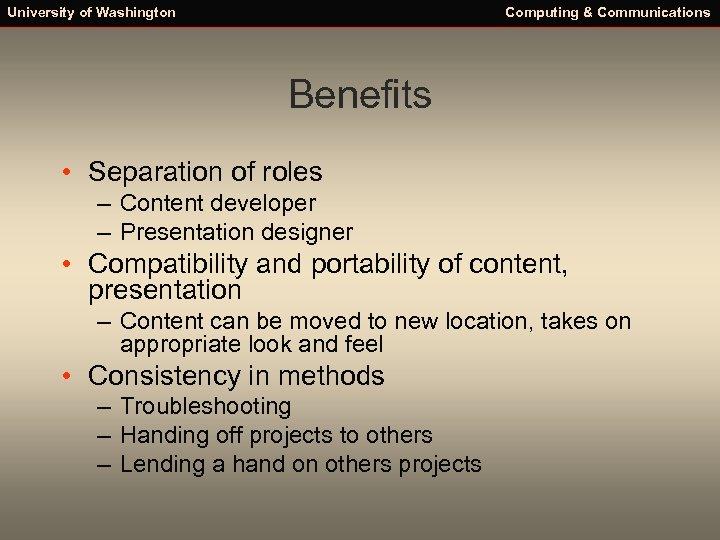 University of Washington Computing & Communications Benefits • Separation of roles – Content developer