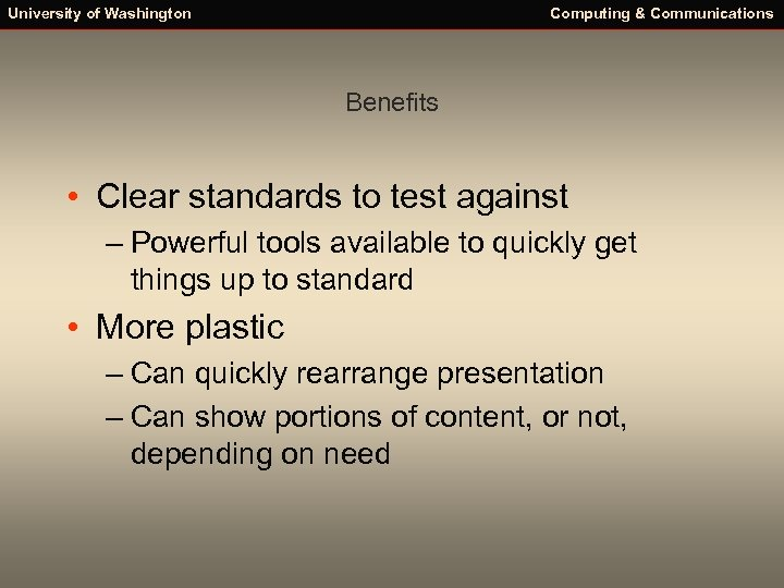 University of Washington Computing & Communications Benefits • Clear standards to test against –