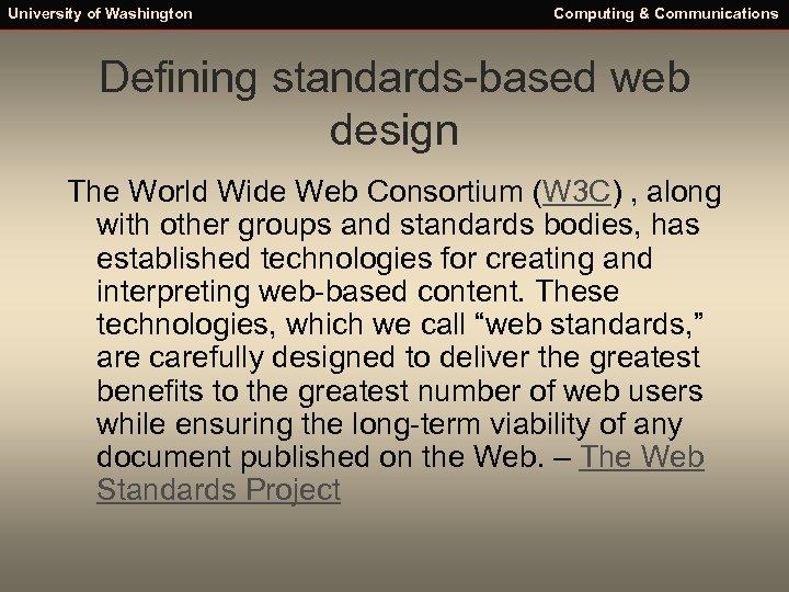 University of Washington Computing & Communications Defining standards-based web design The World Wide Web