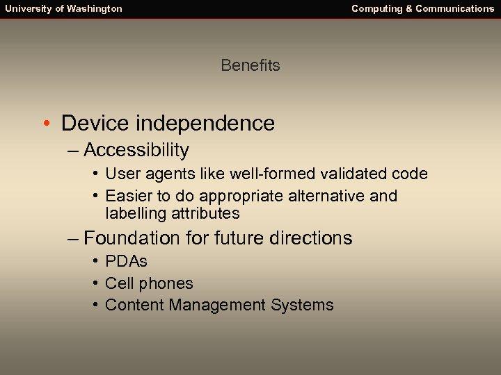 University of Washington Computing & Communications Benefits • Device independence – Accessibility • User
