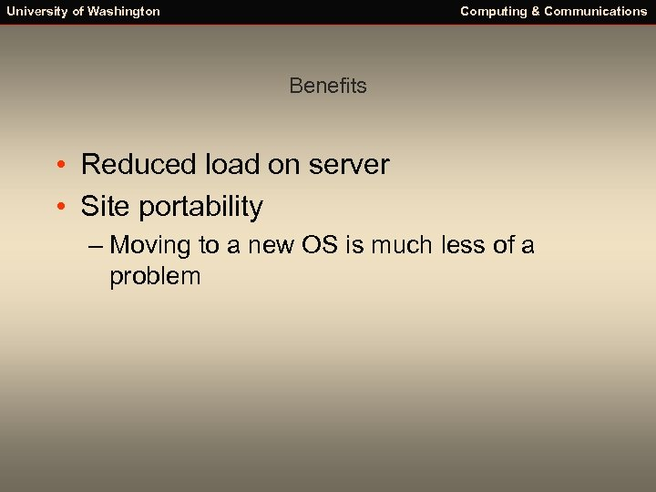 University of Washington Computing & Communications Benefits • Reduced load on server • Site