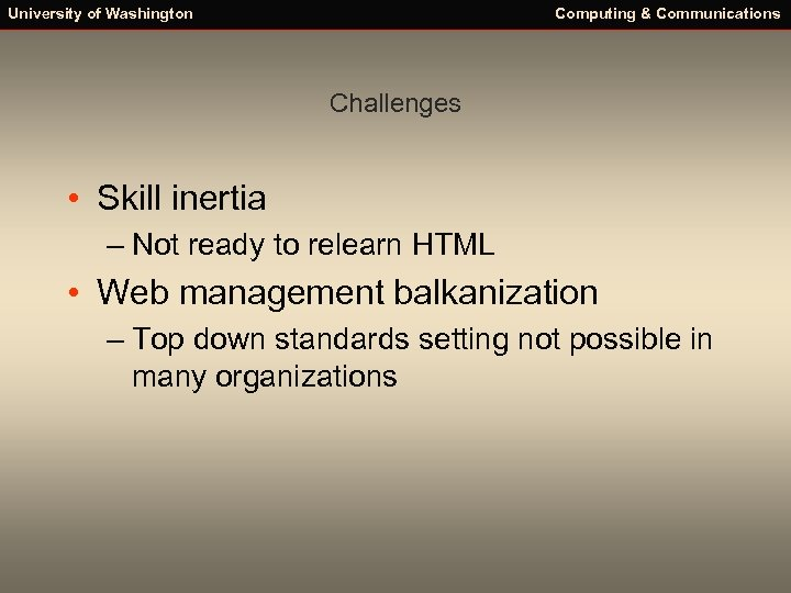 University of Washington Computing & Communications Challenges • Skill inertia – Not ready to