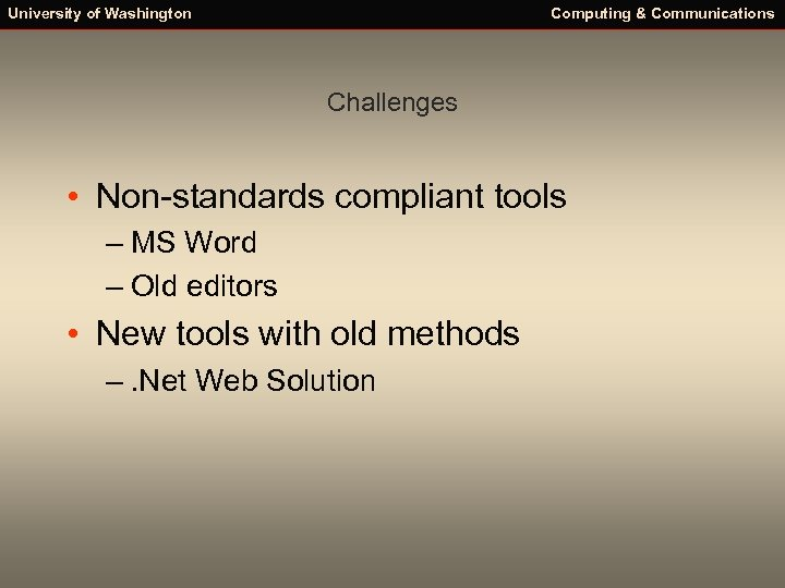 University of Washington Computing & Communications Challenges • Non-standards compliant tools – MS Word