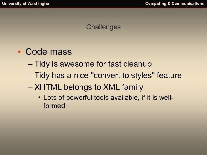 University of Washington Computing & Communications Challenges • Code mass – Tidy is awesome