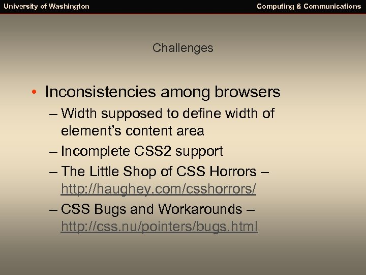 University of Washington Computing & Communications Challenges • Inconsistencies among browsers – Width supposed