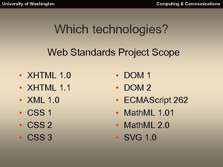 University of Washington Computing & Communications Which technologies? Web Standards Project Scope • •