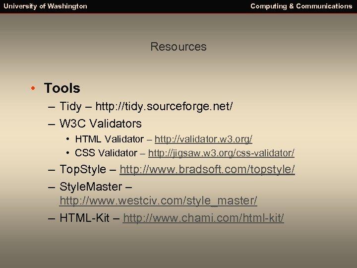 University of Washington Computing & Communications Resources • Tools – Tidy – http: //tidy.