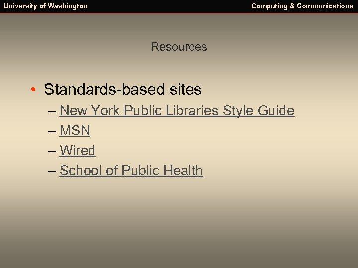 University of Washington Computing & Communications Resources • Standards-based sites – New York Public