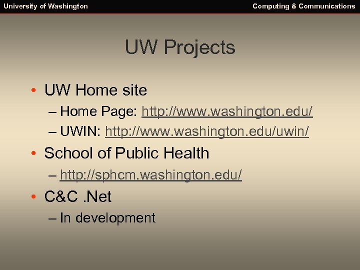 University of Washington Computing & Communications UW Projects • UW Home site – Home