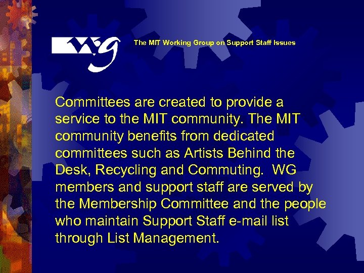 The MIT Working Group on Support Staff Issues Committees are created to provide a