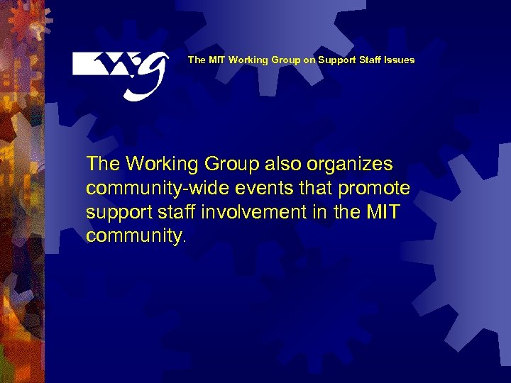 The MIT Working Group on Support Staff Issues The Working Group also organizes community-wide