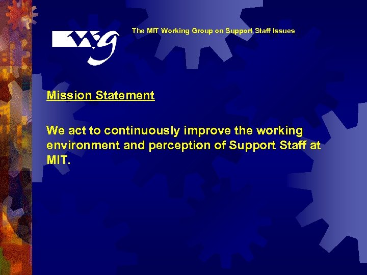 The MIT Working Group on Support Staff Issues Mission Statement We act to continuously