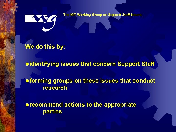 The MIT Working Group on Support Staff Issues We do this by: ®identifying issues