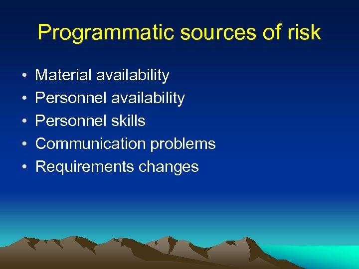 Programmatic sources of risk • • • Material availability Personnel skills Communication problems Requirements
