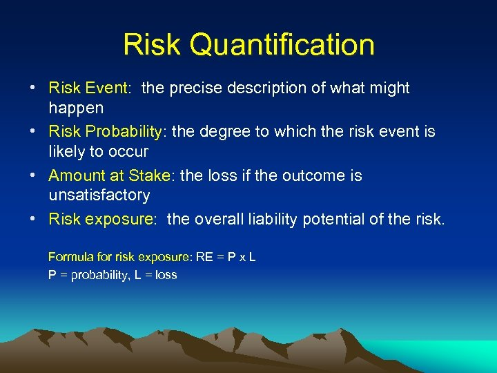 Risk Quantification • Risk Event: the precise description of what might happen • Risk
