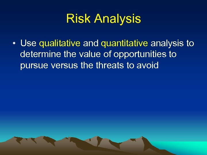 Risk Analysis • Use qualitative and quantitative analysis to determine the value of opportunities