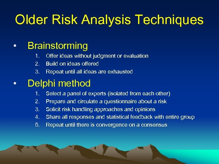 Older Risk Analysis Techniques • Brainstorming 1. 2. 3. • Offer ideas without judgment