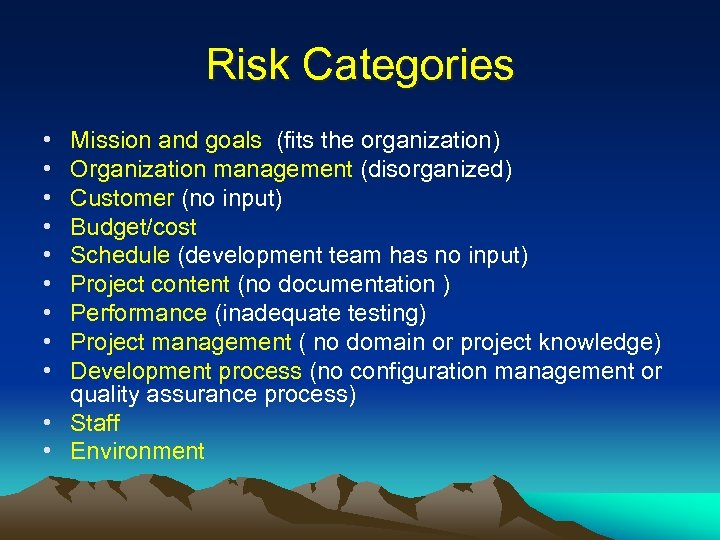 Risk Categories • • • Mission and goals (fits the organization) Organization management (disorganized)