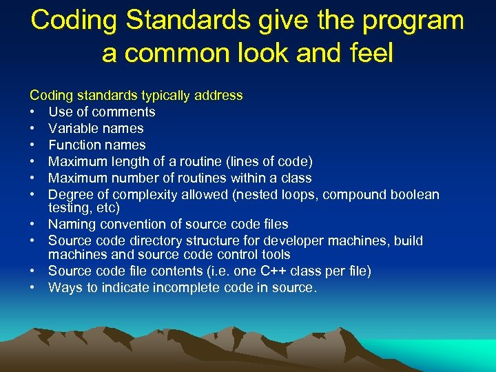 Coding Standards give the program a common look and feel Coding standards typically address